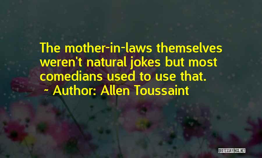 Mother In Laws Quotes By Allen Toussaint