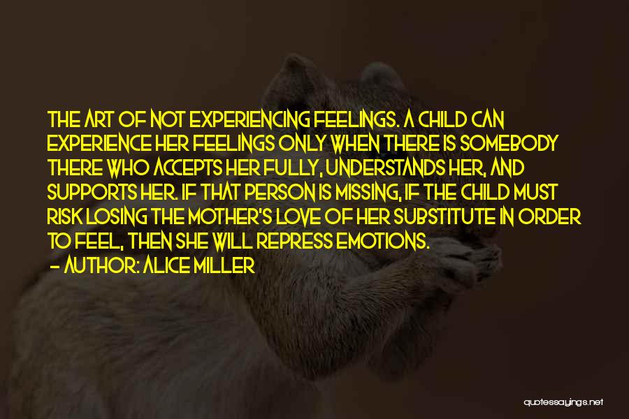 Mother Losing Her Child Quotes By Alice Miller