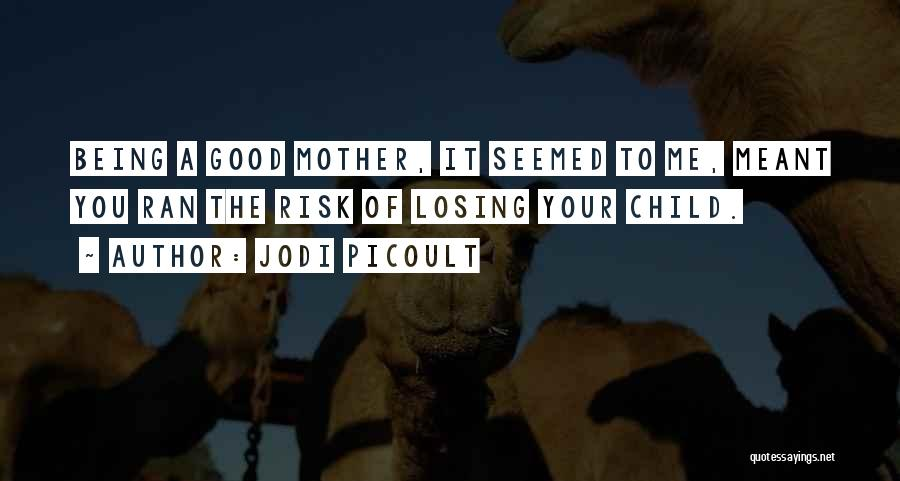Mother Losing Her Child Quotes By Jodi Picoult