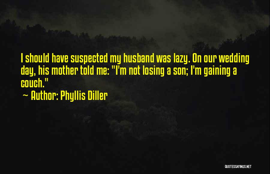 Mother Losing Her Son Quotes By Phyllis Diller
