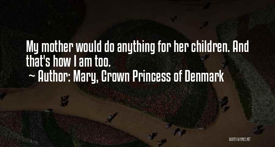 Mother Mary Quotes By Mary, Crown Princess Of Denmark