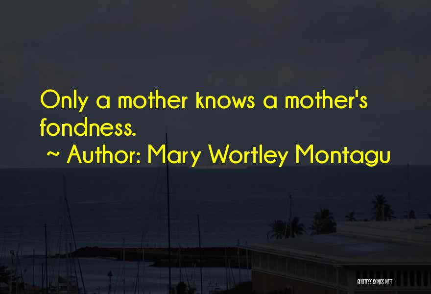 Mother Mary Quotes By Mary Wortley Montagu
