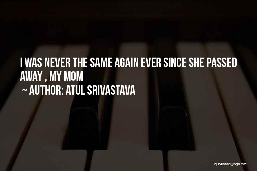 Mother Passed Quotes By Atul Srivastava