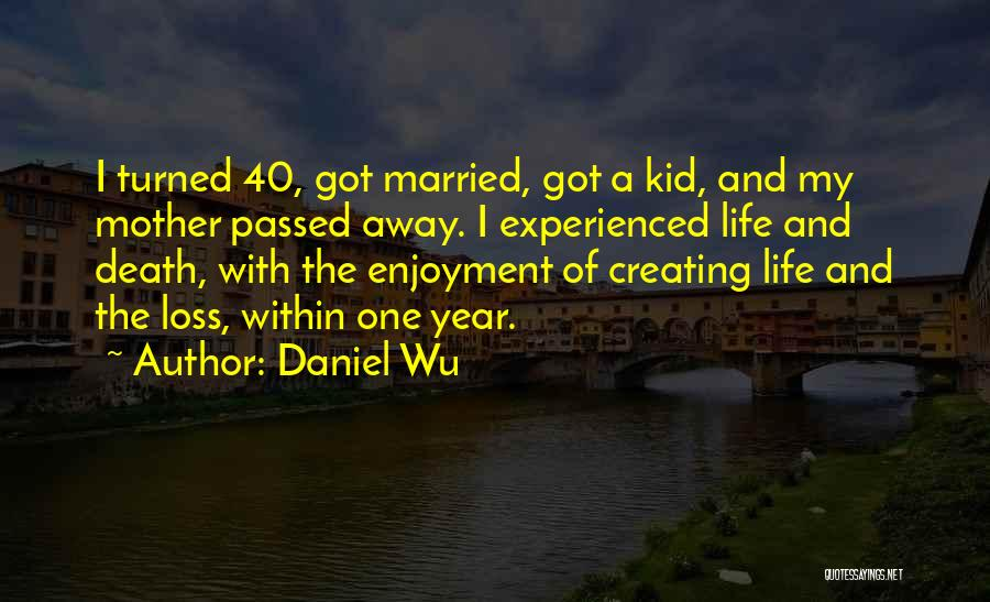 Mother Passed Quotes By Daniel Wu