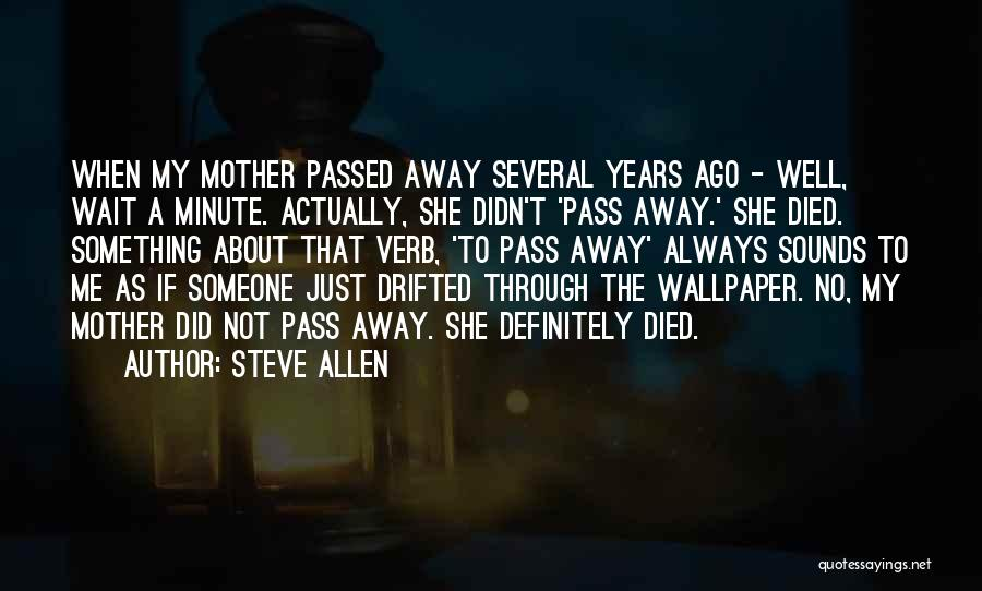 Mother Passed Quotes By Steve Allen
