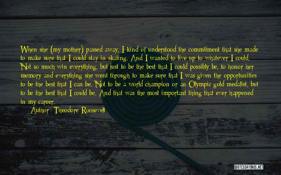 Mother Passed Quotes By Theodore Roosevelt
