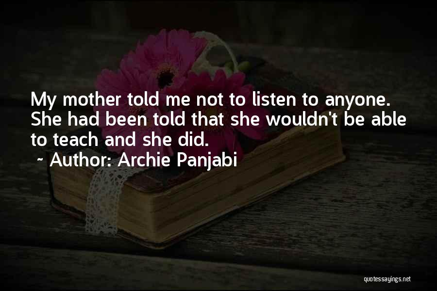 Mother Told Me Quotes By Archie Panjabi