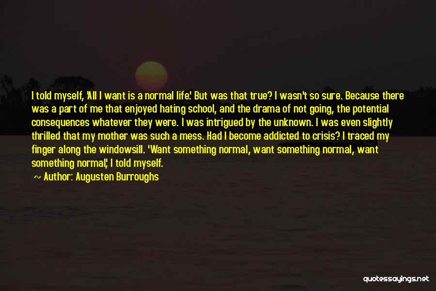 Mother Told Me Quotes By Augusten Burroughs