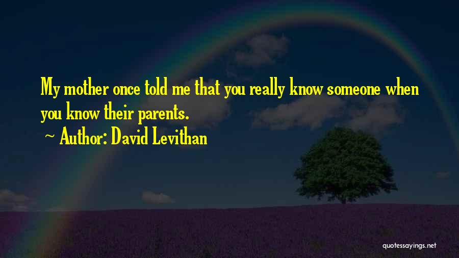 Mother Told Me Quotes By David Levithan