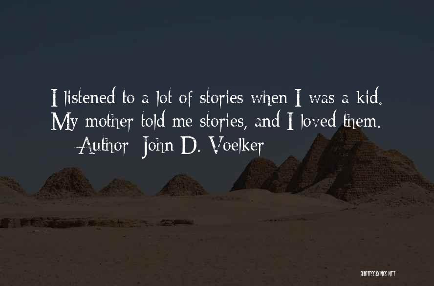Mother Told Me Quotes By John D. Voelker