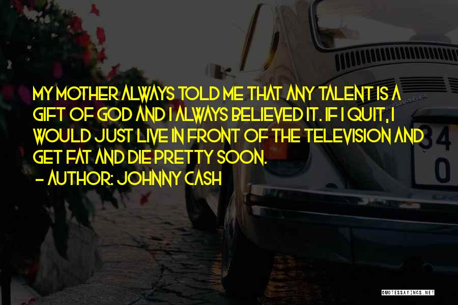 Mother Told Me Quotes By Johnny Cash