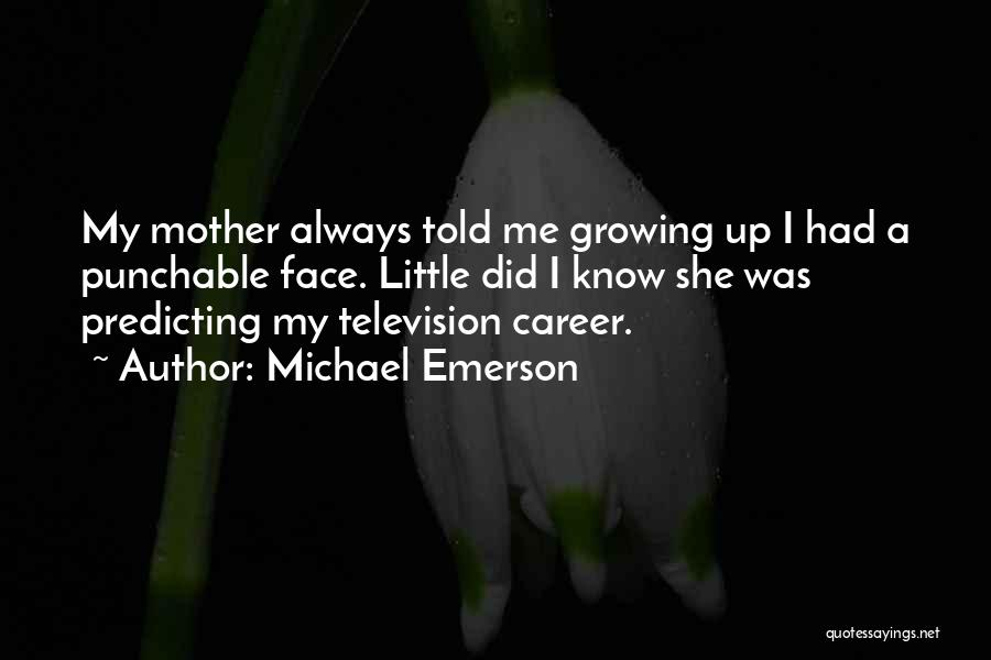 Mother Told Me Quotes By Michael Emerson