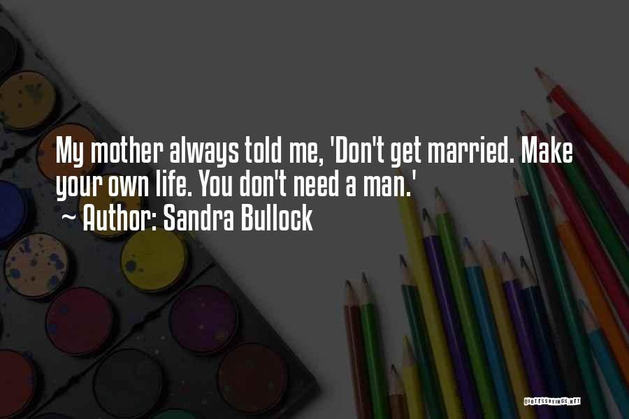 Mother Told Me Quotes By Sandra Bullock