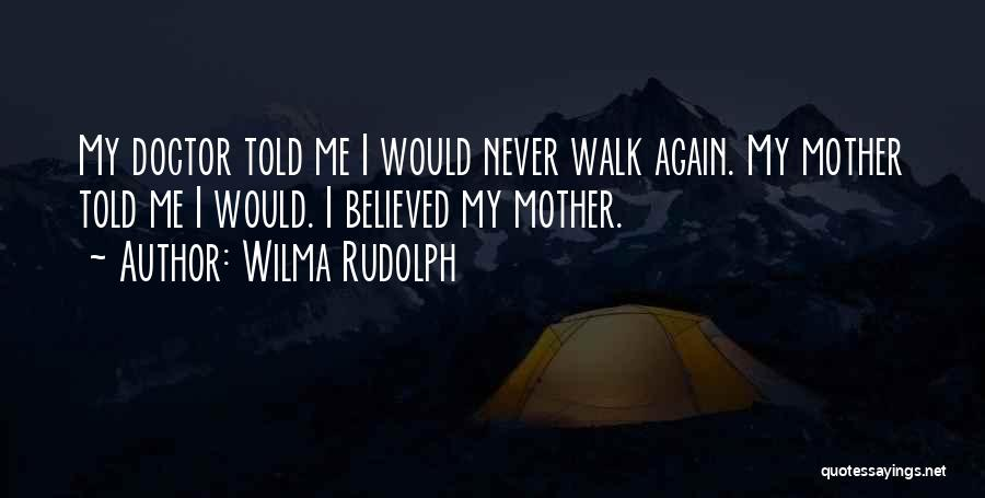 Mother Told Me Quotes By Wilma Rudolph