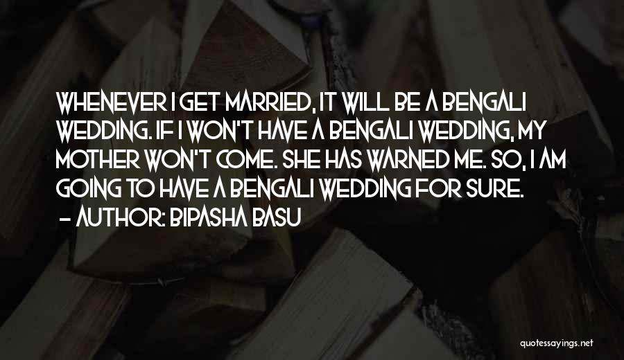 Mother Wedding Quotes By Bipasha Basu