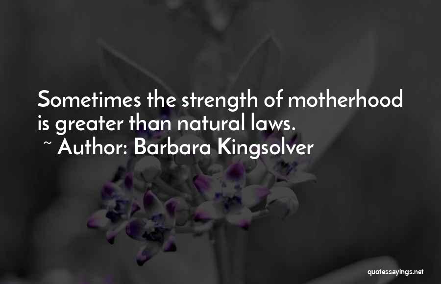 Motherhood Strength Quotes By Barbara Kingsolver