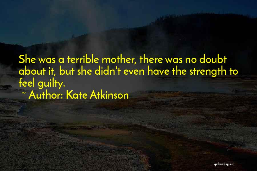 Motherhood Strength Quotes By Kate Atkinson