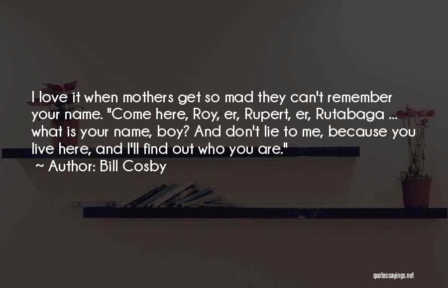 Mothers Love Funny Quotes By Bill Cosby