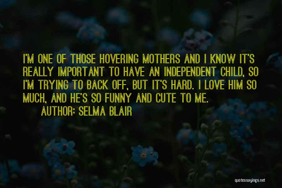 Mothers Love Funny Quotes By Selma Blair