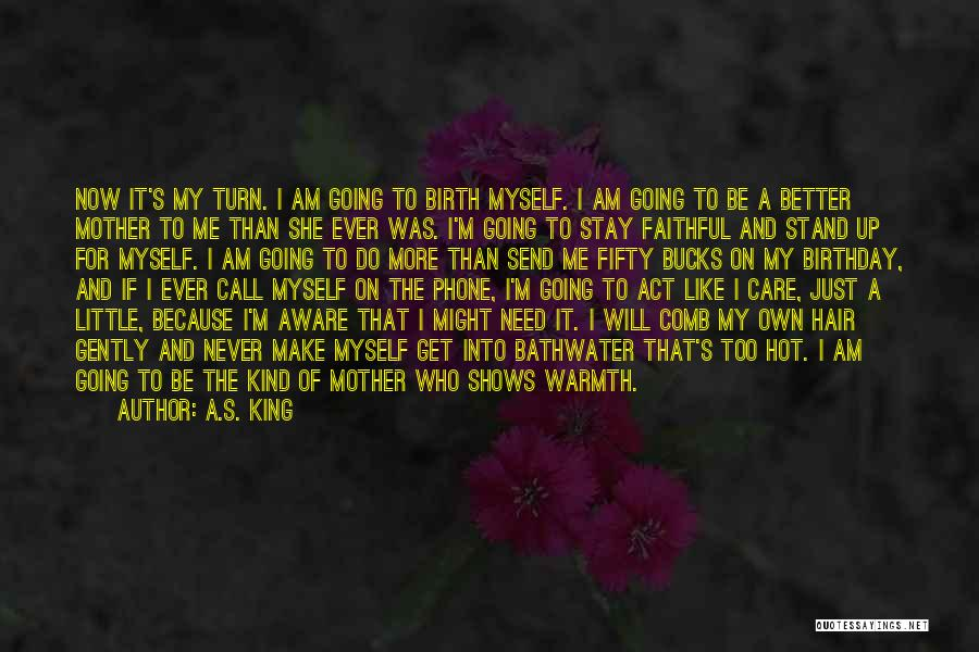 Mother's Warmth Quotes By A.S. King