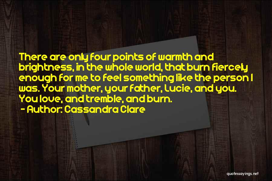 Mother's Warmth Quotes By Cassandra Clare