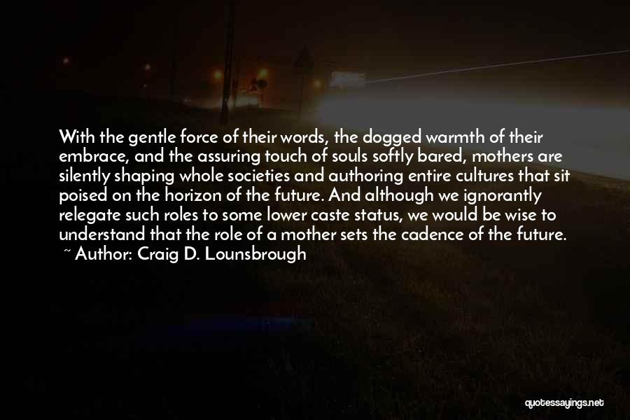 Mother's Warmth Quotes By Craig D. Lounsbrough
