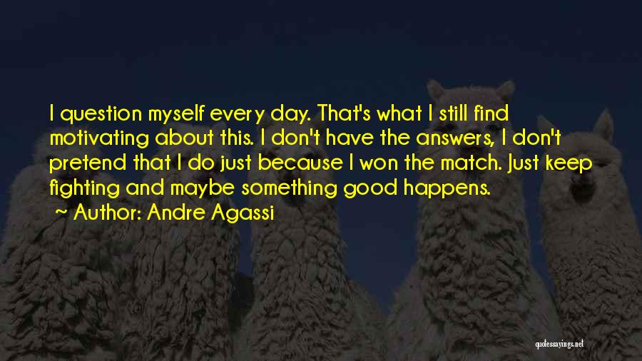 Motivating Yourself Quotes By Andre Agassi