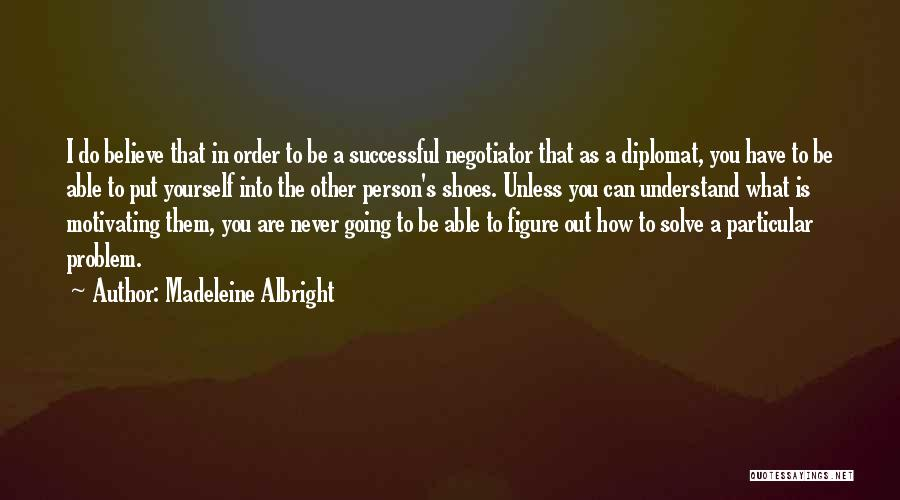 Motivating Yourself Quotes By Madeleine Albright
