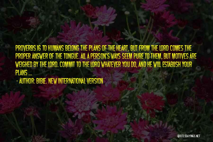 Motives Of The Heart Quotes By Bible. New International Version