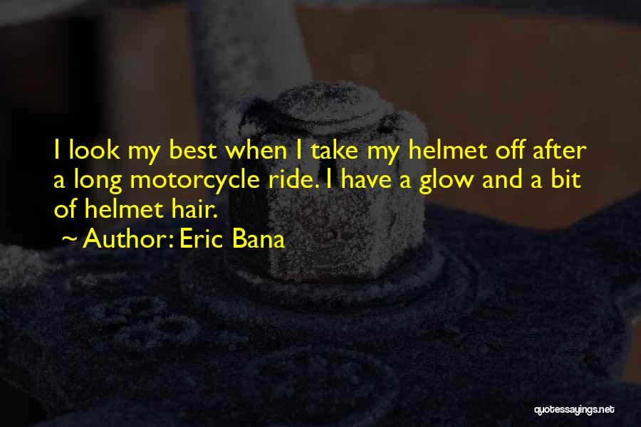 Motorcycle Helmet Quotes By Eric Bana