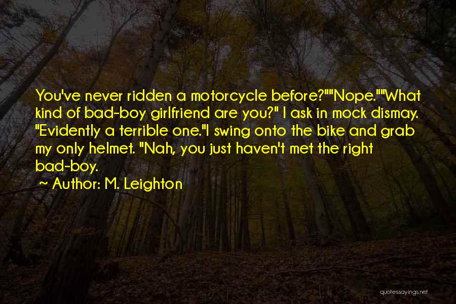 Motorcycle Helmet Quotes By M. Leighton