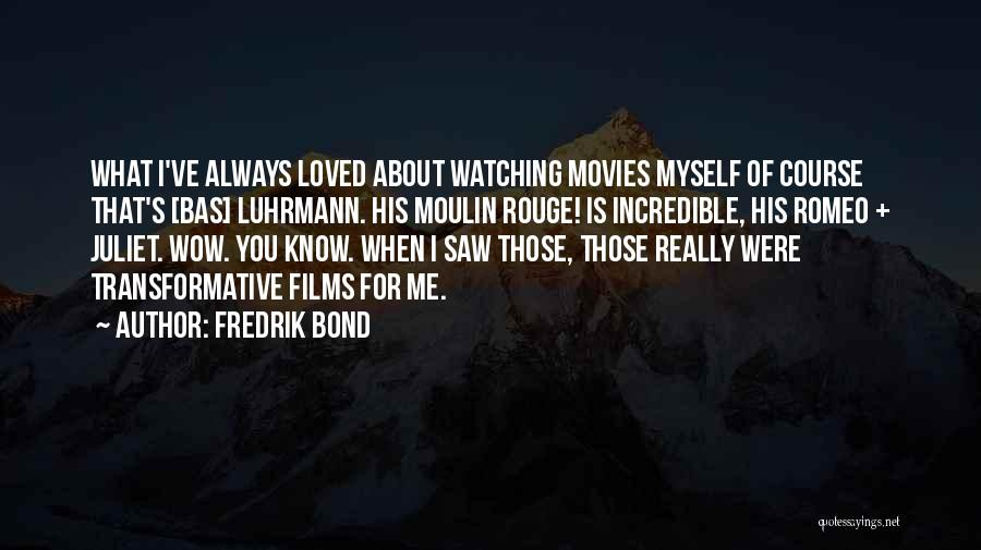 Moulin Rouge Quotes By Fredrik Bond