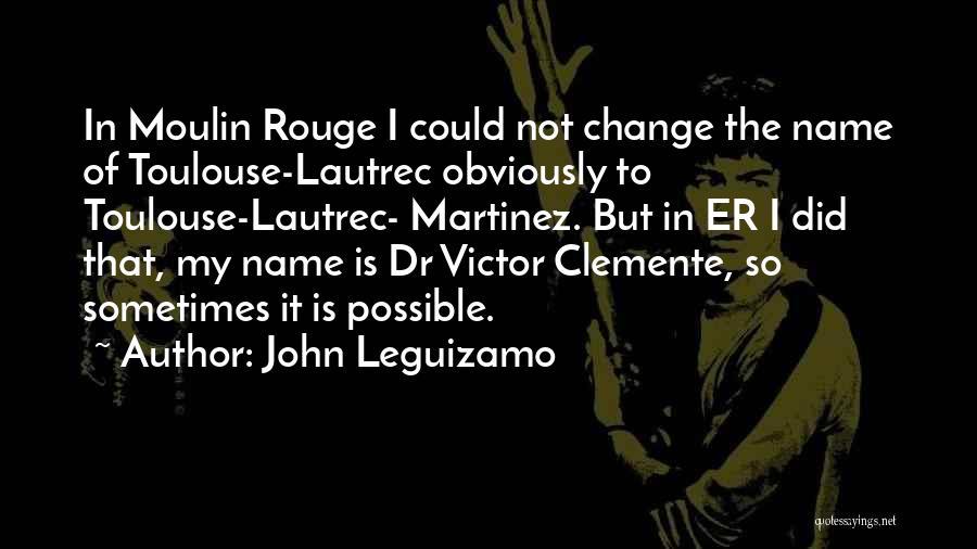 Moulin Rouge Quotes By John Leguizamo