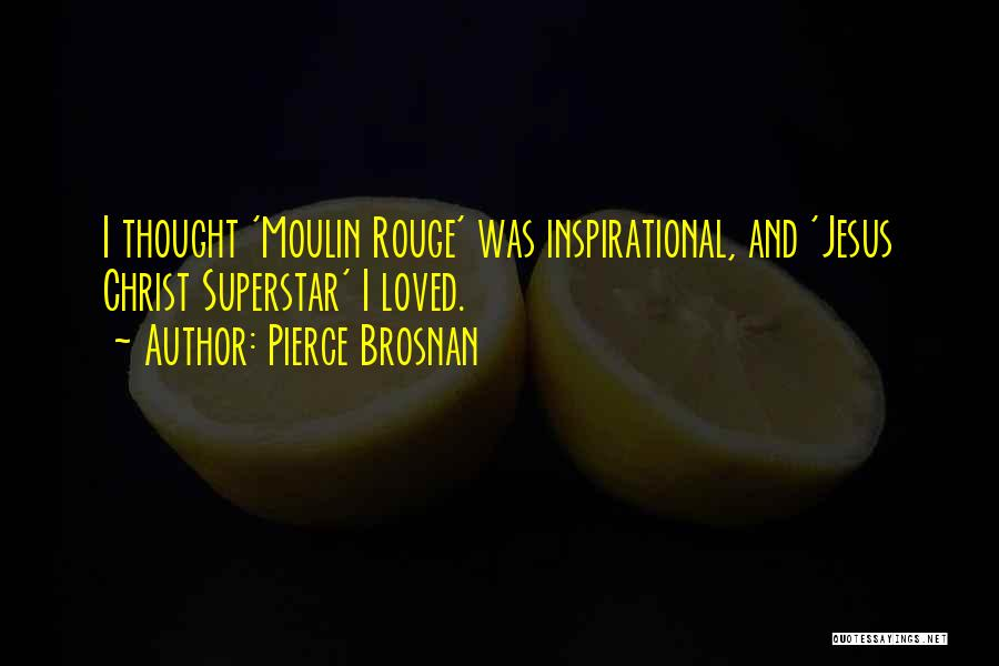 Moulin Rouge Quotes By Pierce Brosnan