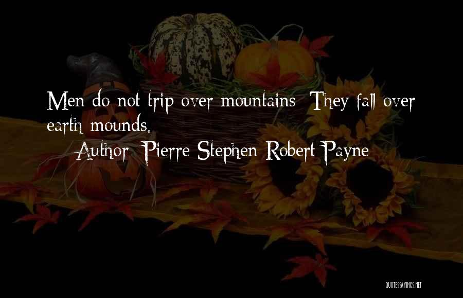 Mounds Quotes By Pierre Stephen Robert Payne