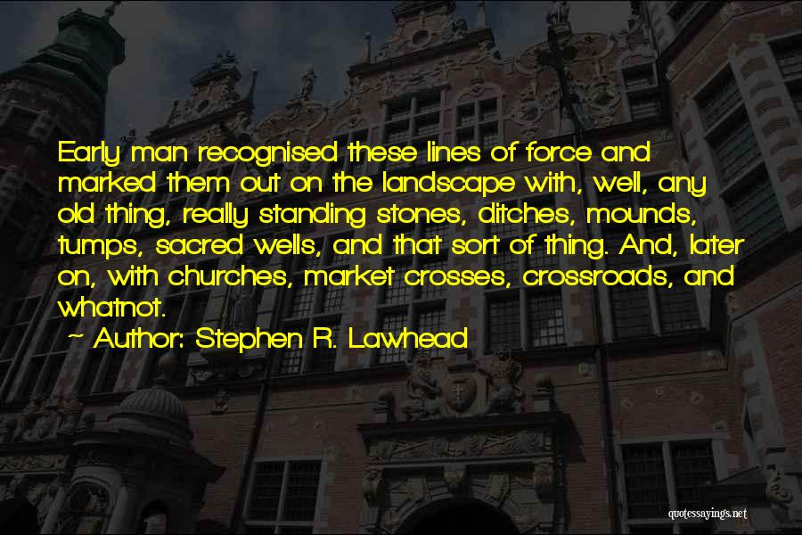 Mounds Quotes By Stephen R. Lawhead