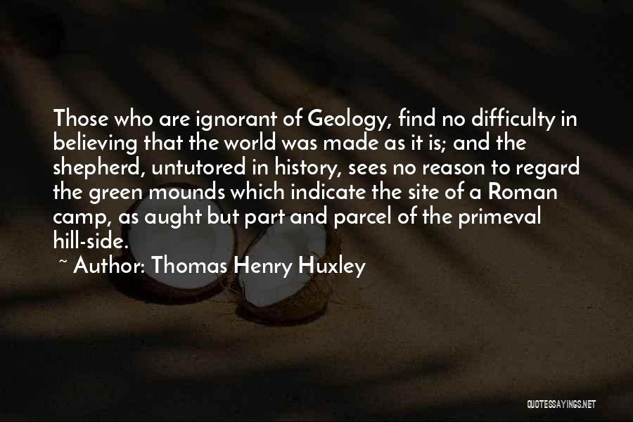 Mounds Quotes By Thomas Henry Huxley