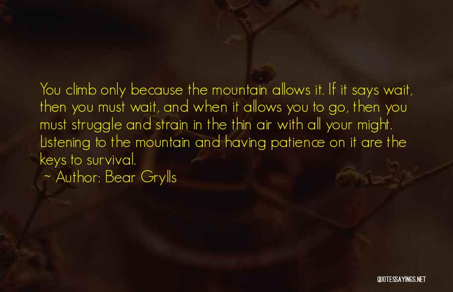 Mountain Climb Quotes By Bear Grylls