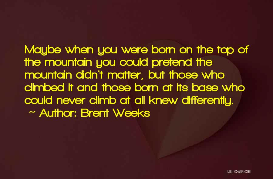 Mountain Climb Quotes By Brent Weeks