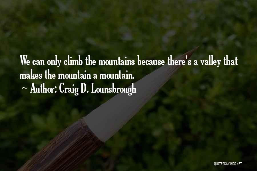 Mountain Climb Quotes By Craig D. Lounsbrough
