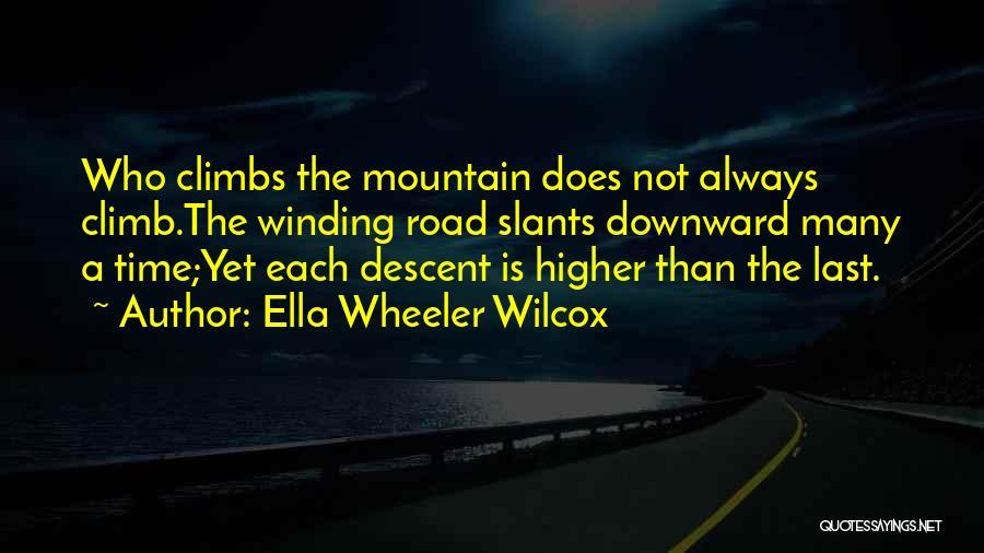 Mountain Climb Quotes By Ella Wheeler Wilcox