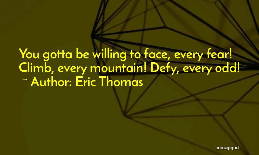 Mountain Climb Quotes By Eric Thomas