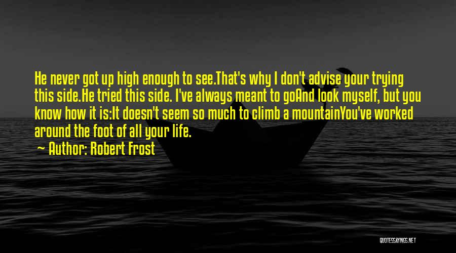 Mountain Climb Quotes By Robert Frost
