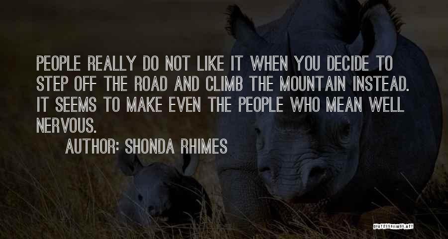 Mountain Climb Quotes By Shonda Rhimes