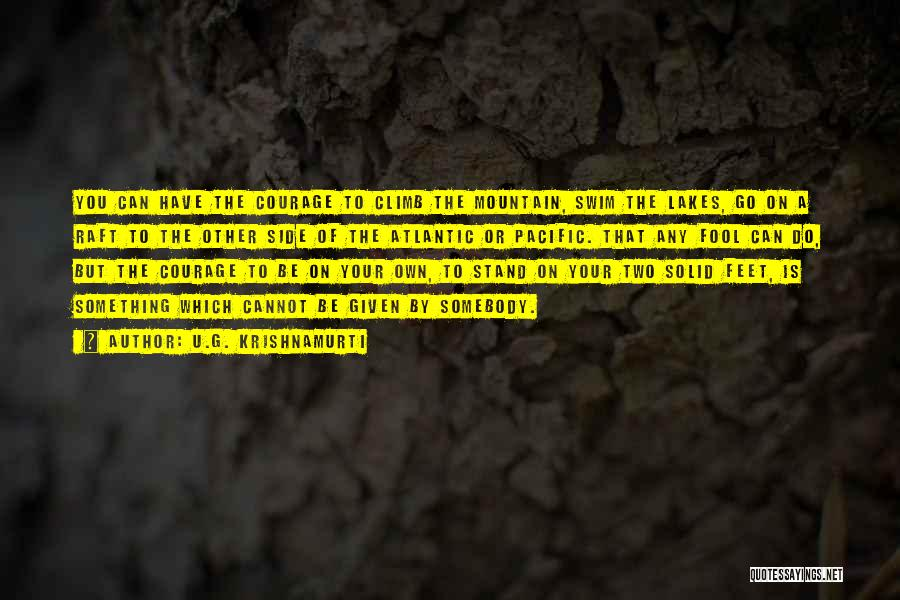 Mountain Climb Quotes By U.G. Krishnamurti