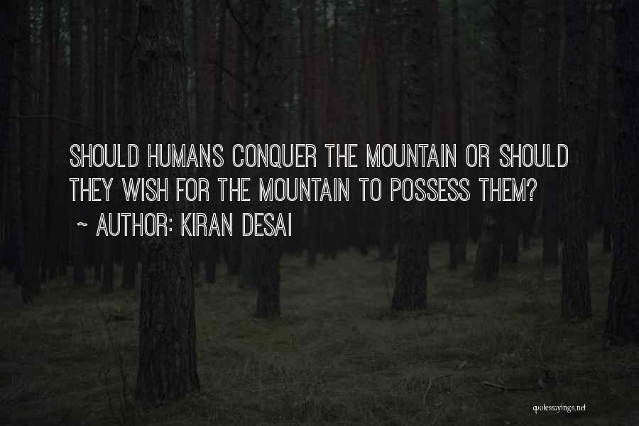 Mountain Conquer Quotes By Kiran Desai