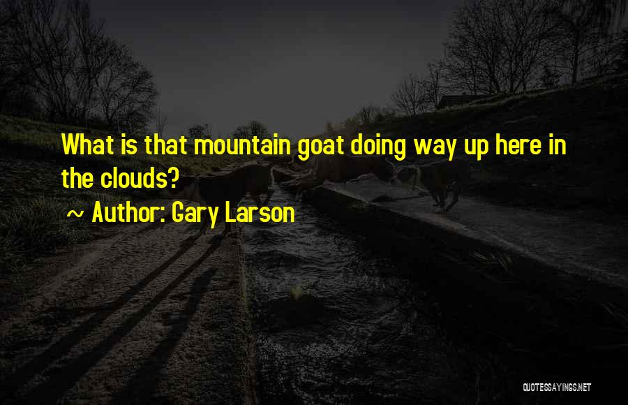 Mountain Goat Quotes By Gary Larson