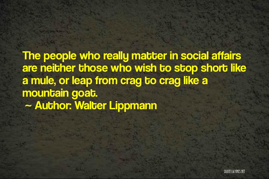 Mountain Goat Quotes By Walter Lippmann