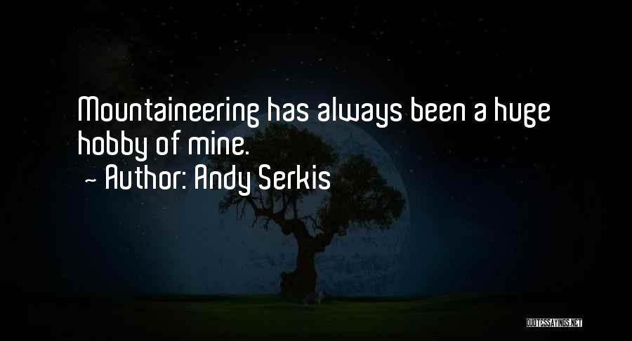 Mountaineering Quotes By Andy Serkis
