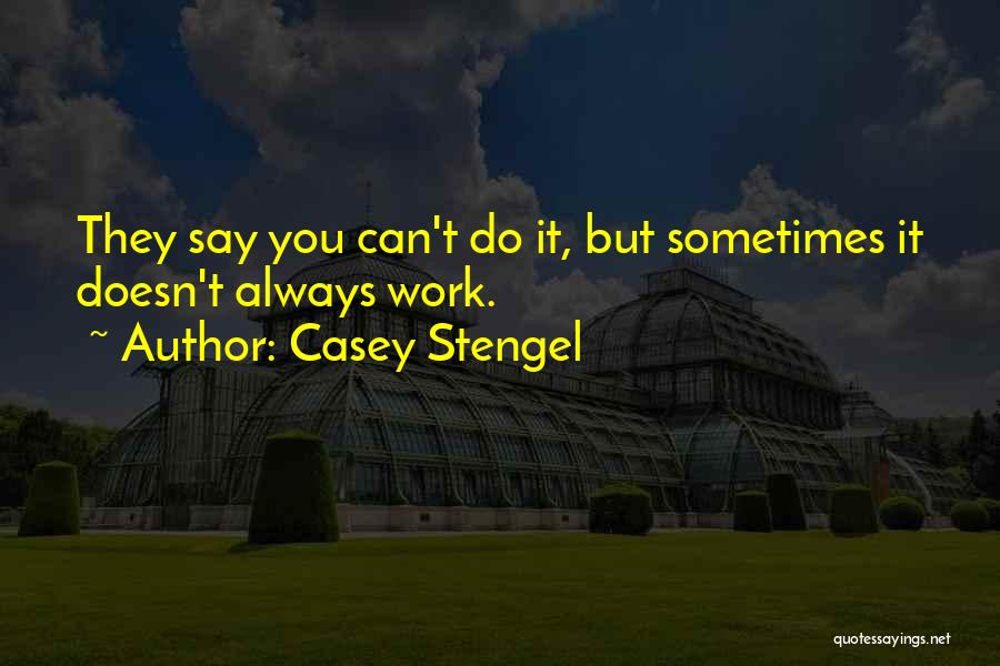 Mountaineering Quotes By Casey Stengel